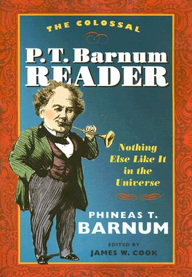 The Colossal P. T. Barnum Reader By Barnum, P. T./ Cook, James W.