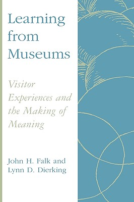 Learning from Museums By Falk, John H./ Dierking, Lynn D.